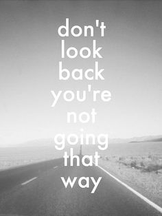 don't look back . . .