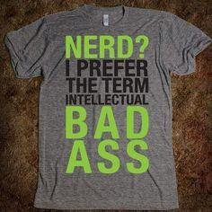 Nerd? I prefer the term smarter than you.