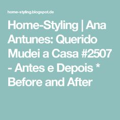 Home-Styling | Ana Antunes: Querido Mudei a Casa #2507 - Antes e Depois * Before and After