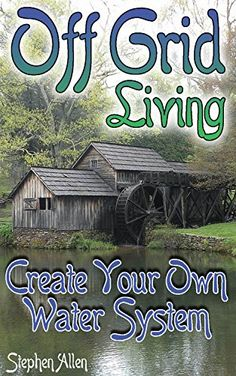 Off Grid Living: Create Your Own Water System: (Prepping, Survival Guide), http://www.amazon.com/gp/product/B075TD9G1X/ref=cm_sw_r_pi_eb_PovXzbRDA36T3
