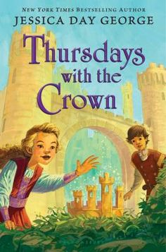 Thursdays with the Crown - Jessica Day George. I just adore this mg series!