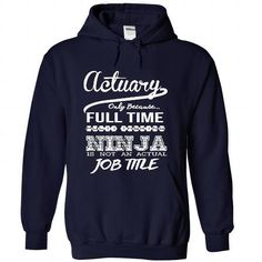Actuary only because full time multitasking Ninja is not an actual job title Please tag, repin & share with your friends who would love it. #hoodie #shirt #tshirt #gift #birthday #Christmas