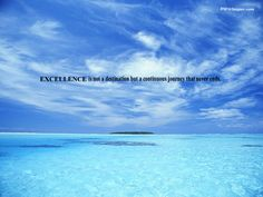 EXCELLENCE is not a destination but a continuous journey that never ends.