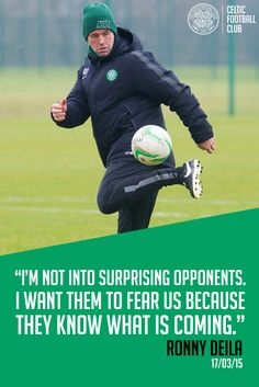 "Celtic manager Ronny Deila speaking to the media on 17th March 2015. ""I'm not into surprising opponents. I want them to fear us because they know what is coming."""