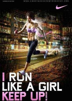 yes i run like a girl you must keep up with me im up to 8.30-9min miles...im so ready to do my 26miles then wait two mths then do it again...yesssss