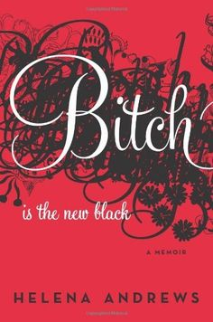 Bitch Is the New Black: A Memoir by Helena Andrews, http://www.amazon.com/dp/0061778826/ref=cm_sw_r_pi_dp_LMO3rb0QAQEXY