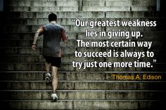 """""""Our greatest weakness lies in giving up. The most certain way to succeed is always to try just one more time."""" - Thomas A. Edison's success quote about never give up."""