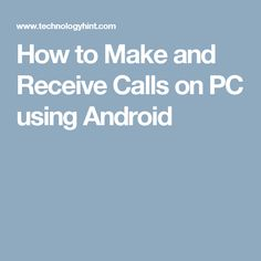 How to Make and Receive Calls on PC using Android