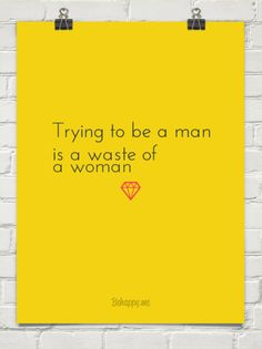 Trying to be a man is a waste of a woman