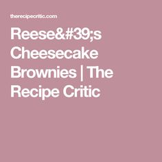 Reese's Cheesecake Brownies   The Recipe Critic