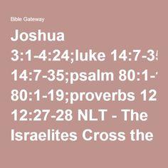 Joshua 3:1-4:24;luke 14:7-35;psalm 80:1-19;proverbs 12:27-28 NLT - The Israelites Cross the Jordan - Early - Bible Gateway