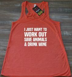I Just Want To Work      I Just Want To Work Out, Save Animals & Drink Wine Tank Top - Workout Shirt Womens - Funny Gym Tank