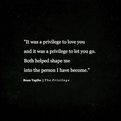 """The ways people shape you come from both the positives and negatives of a relationship. No time is truly wasted, as long as you do not ignore it."" -- Beau Taplin 
