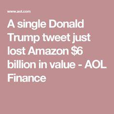 A single Donald Trump tweet just lost Amazon $6 billion in value - AOL Finance