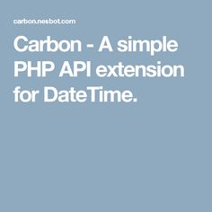 Carbon - A simple PHP API extension for DateTime.