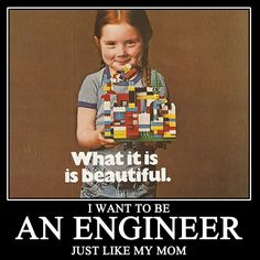 I want to be an Engineer just like my mom.      Se more at   http://www.facebook.com/KeepCalmEngineersWillSaveTheWorld