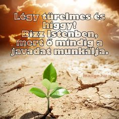 Légy türelmes és higgy! Bízz Istenben, mert ő mindig a javadat munkálja. Biblical Quotes, Bible Quotes, Christian Quotes, Positive Vibes, Einstein, Positivity, Life, Christianity Quotes, Bible Scripture Quotes