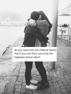 Yep and I can't wait till we can talk about Dan and Phil IRL! Internet Friends Quotes, Best Friend Quotes, My Best Friend, Online Friendship, Friendship Quotes, Long Distance Friendship, Mottos To Live By, Real Friends, Relationship Goals