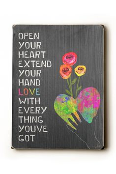 Open Your Heart, Extend Your Hand and Love with Everything You've Got.
