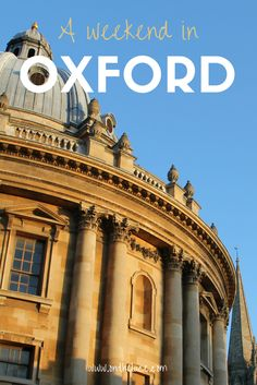 A weekend guide to Oxford, England – how to spend 48 hours in the city #Oxford #England