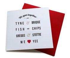 we gan together like tyne & bridge, fish & chips, greggs & stottie, me & yee geordie valentines card
