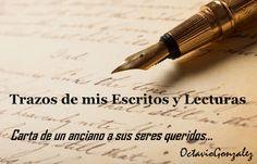 Trazos de mis Escritos y Lecturas: Carta de un anciano, a sus seres queridos...