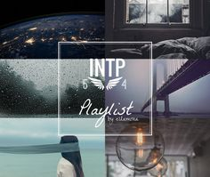 INTP 5w4 Playlist by an INTP 5w4[ listen on youtube ] I saw other type playlists floating around tumblr and wanted to make one for my type, too. This is mostly based on my personal preference, but...