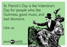 St. Patrick's Day is like Valentine's Day for people who like Guinness, good music, and bad decisions. Like us.
