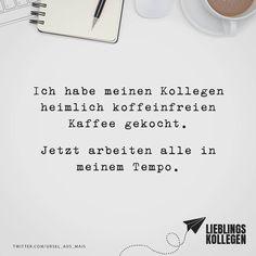 Visual Statements® Ich Habe Meinen Kollegen Heimlich Koffeinfreien Kaffee  Gekocht. Jetzt Arbeiten Alle In