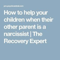 How to help your children when their other parent is a narcissist   The Recovery Expert