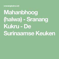 Mahanbhoog (halwa) - Sranang Kukru - De Surinaamse Keuken