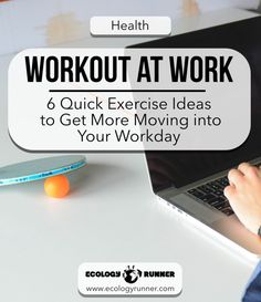 Workout at Work – 6 Quick Exercise Ideas to Get More Moving into Your Workday | We've come up with some quick and simple ways to increase your steps at work. Check out these awesome exercise ideas for a workout at work. Visit ecologyrunner.com for more!