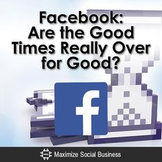 Facebook: Are the Good Times Really Over for Good?