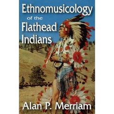 Ethnomusicology of the Flathead Indians  by Alan P. Merriam