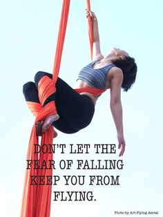 Don't let the fear of falling keep you from Flying.