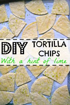 DIY tortilla chips-with a hint of lime.  They only take 15 minutes to make and no artificial flavors!