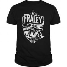 Its A FRALEY Thing You Wouldnt Understand Tshirt #name #tshirts #FRALEY #gift #ideas #Popular #Everything #Videos #Shop #Animals #pets #Architecture #Art #Cars #motorcycles #Celebrities #DIY #crafts #Design #Education #Entertainment #Food #drink #Gardening #Geek #Hair #beauty #Health #fitness #History #Holidays #events #Home decor #Humor #Illustrations #posters #Kids #parenting #Men #Outdoors #Photography #Products #Quotes #Science #nature #Sports #Tattoos #Technology #Travel #Weddings…