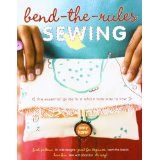 Bend-the-Rules Sewing: The Essential Guide to a Whole New Way to Sew (Paperback)By Amy Karol
