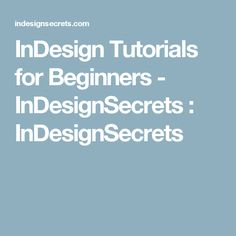 InDesign Tutorials for Beginners - InDesignSecrets : InDesignSecrets