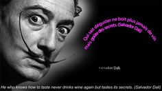 """""""He who knows how to taste does not drink wine, but savors its secrets,"""" Salvador Dali."""