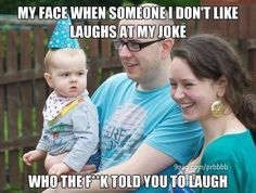 The facial expression is on point! WHO TOLD YOU TO LAUGH!?!