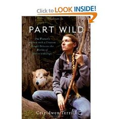 Part Wild: One Woman's Journey with a Creature Caught Between the Worlds of Wolves and Dogs [Hardcover]