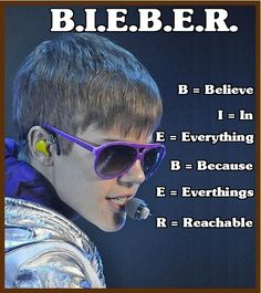 """B.I.E.B.E.R.  =  Believe In Everything Because Everything Reachable"" #Justin #quotes"