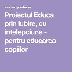 Proiectul Educa prin iubire, cu intelepciune - pentru educarea copiilor