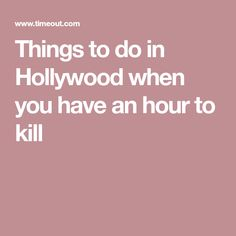 Things to do in Hollywood when you have an hour to kill
