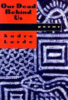 Our Dead Behind Us: Poems by Audre Lorde