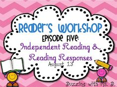 Buzzing with Ms. B: Reader's Workshop MiniSeries: Episode Five: Independent Reading & Reading Responses *Freebie! How to build up students' stamina, set a purpose for reading, utilize reader's notebooks, and maximize your small group instructional time!