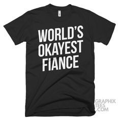 Coolest  shirt World's Okayest Fiance Shirt