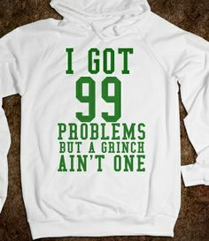 I GOT 99 PROBLEMS BUT THE GRINCH AIN'T ONE from Glamfoxx Shirts