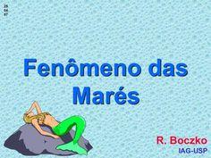 Fenômeno das Marés R. Boczko IAG-USP 25 04 07. Observando o nível do mar Maré baixa Maré alta Nível do mar.